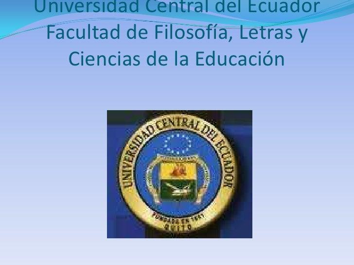 Universidad Central del Ecuador Facultad de Filosofía, Letras y   Ciencias de la Educación