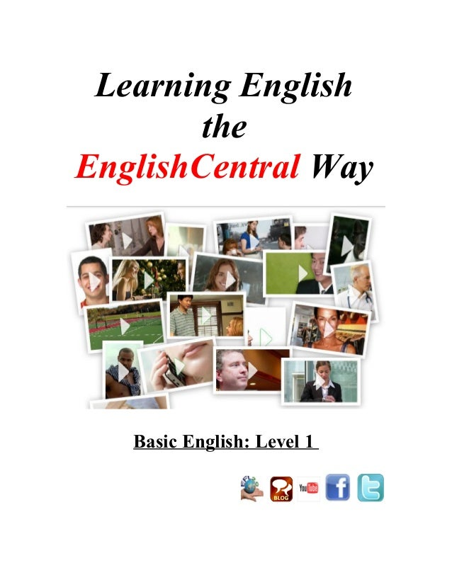 Learning English the EnglishCentral Way Basic English: Level 1