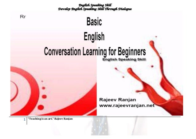 "English Speaking Skill Develop English Speaking Skill Through Dialogue 1 ""Teaching is an art."" Rajeev Ranjan"