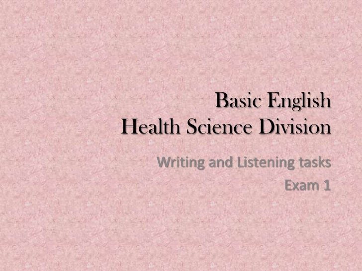 Basic EnglishHealth Science Division   Writing and Listening tasks                       Exam 1