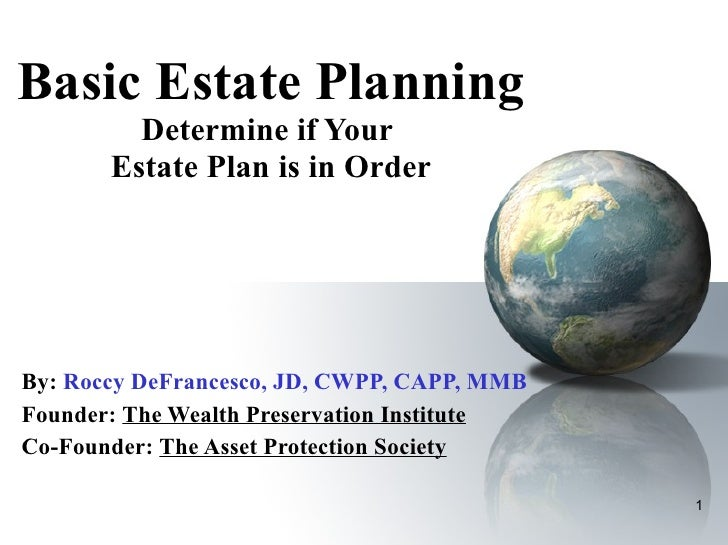 Basic Estate Planning Determine if Your  Estate Plan is in Order By:   Roccy DeFrancesco, JD, CWPP, CAPP, MMB Founder:  Th...