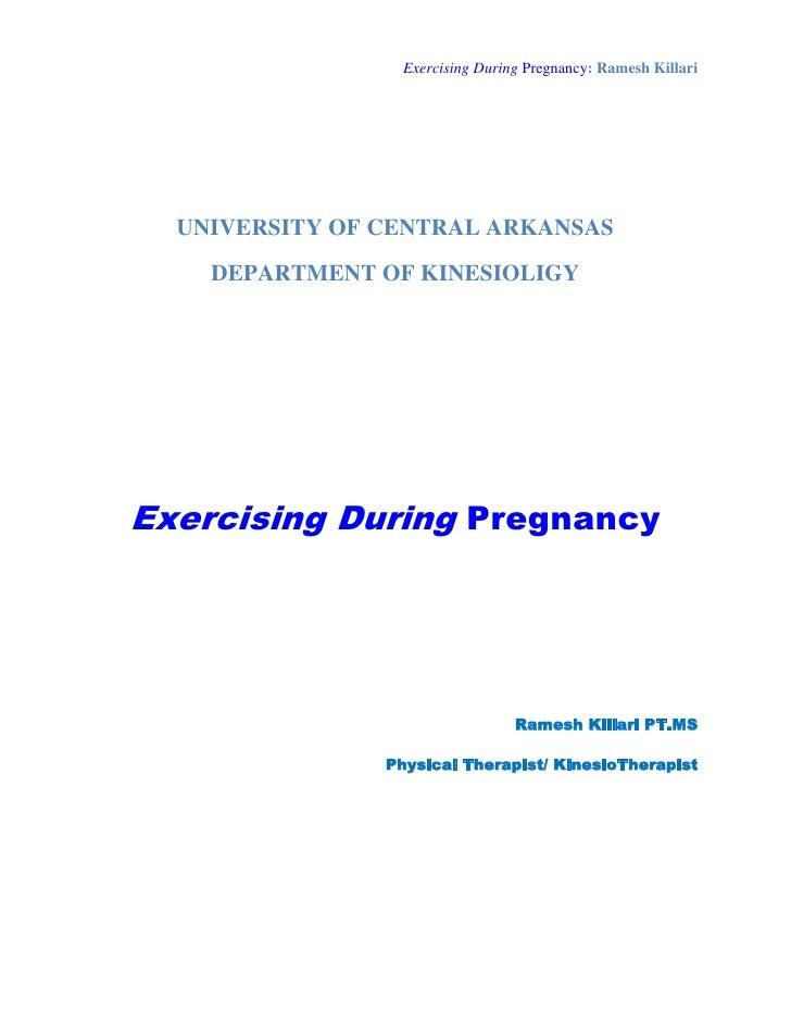 Exercising During Pregnancy: Ramesh Killari       UNIVERSITY OF CENTRAL ARKANSAS     DEPARTMENT OF KINESIOLIGY     Exercis...