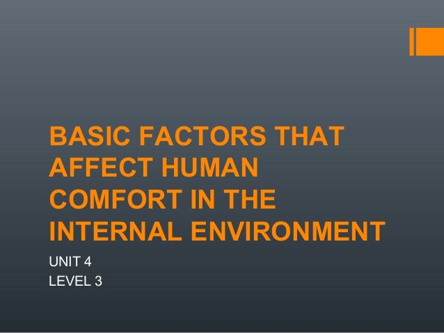 BASIC FACTORS THAT AFFECT HUMAN COMFORT IN THE INTERNAL ENVIRONMENT UNIT 4 LEVEL 3