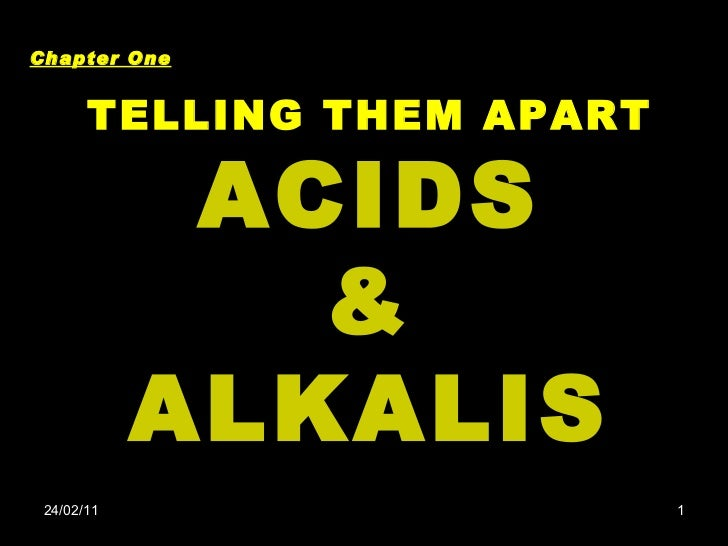 24/02/11 TELLING THEM APART ACIDS & ALKALIS Chapter One