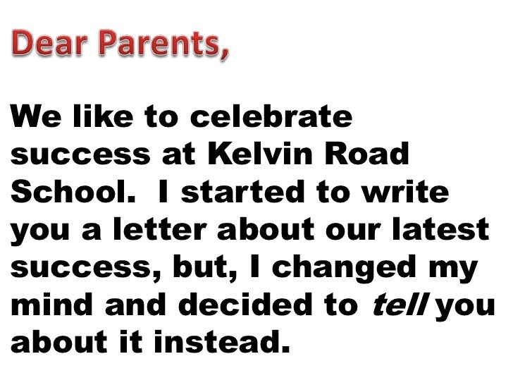 We like to celebratesuccess at Kelvin RoadSchool. I started to writeyou a letter about our latestsuccess, but, I changed m...