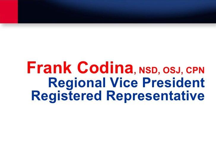 Frank Codina , NSD, OSJ, CPN Regional Vice President Registered Representative