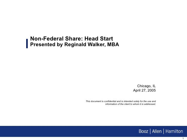 Non-Federal Share: Head Start Presented by Reginald Walker, MBA Chicago, IL April 27, 2005 This document is confidential a...