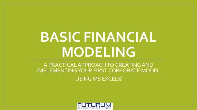 BASIC FINANCIAL MODELING A PRACTICAL APPROACHTO CREATING AND IMPLEMENTINGYOUR FIRST CORPORATE MODEL USING MS EXCEL©