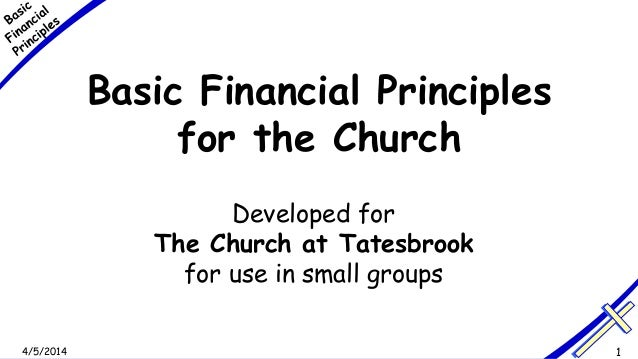 4/5/2014 1 Basic Financial Principles for the Church Developed for The Church at Tatesbrook for use in small groups