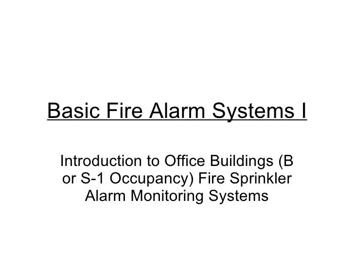 Basic Fire Alarm Systems I Introduction to Office Buildings (B or S-1 Occupancy) Fire Sprinkler Alarm Monitoring Systems
