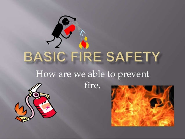 How are we able to prevent fire.