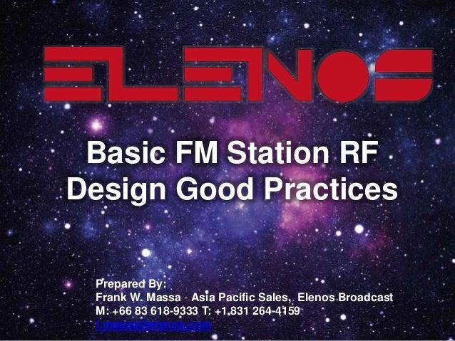 Basic FM Station RF Design Good Practices Prepared By: Frank W. Massa - Asia Pacific Sales, Elenos Broadcast M: +66 83 618...