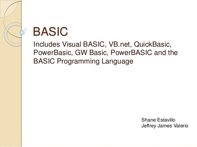 BASIC Includes Visual BASIC, VB.net, QuickBasic, PowerBasic, GW Basic, PowerBASIC and the BASIC Programming Language Shane...