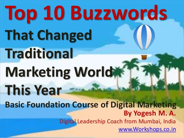 Top 10 BuzzwordsThat ChangedTraditionalMarketing WorldThis YearBasic Foundation Course of Digital Marketing               ...