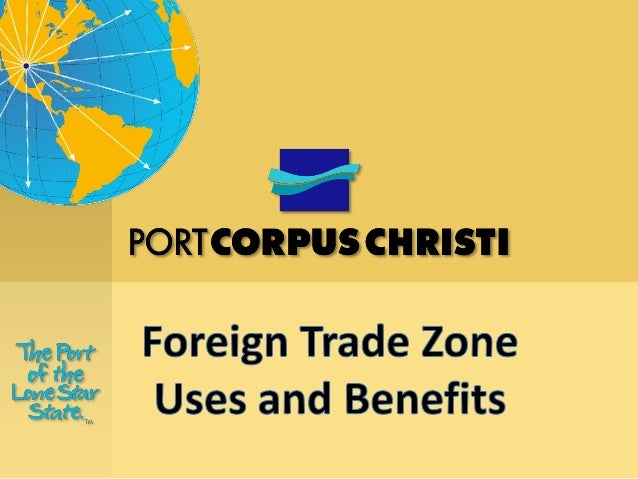 What is a Foreign Trade Zone? • Secure areas located in or adjacent to a Customs Port of Entry • Legally outside the US Cu...