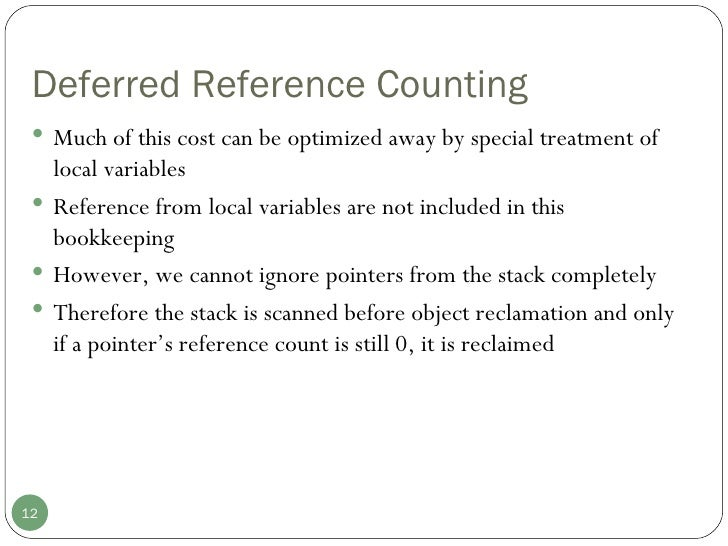 Deferred Reference Counting <ul><li>Much of this cost can be optimized away by special treatment of local variables </li><...