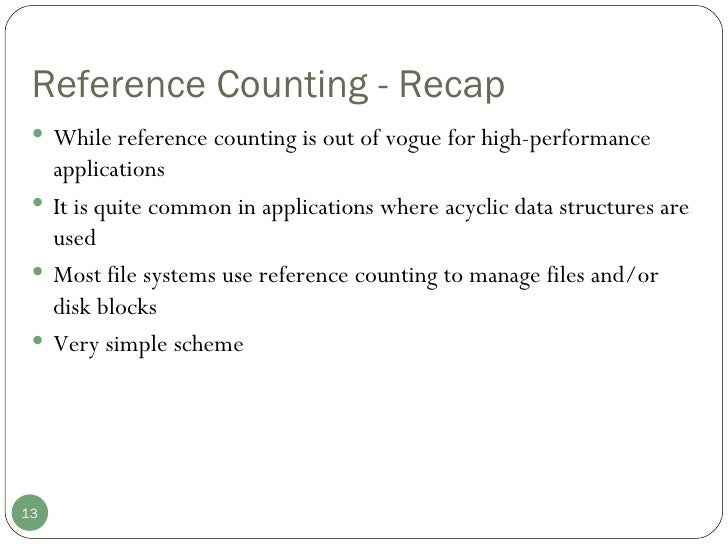 Reference Counting - Recap <ul><li>While reference counting is out of vogue for high-performance applications </li></ul><u...