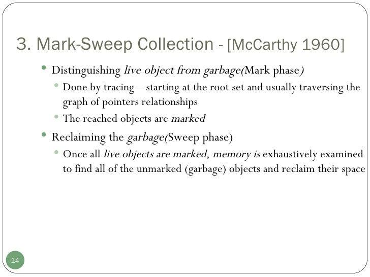 3. Mark-Sweep Collection  - [McCarthy 1960] <ul><li>Distinguishing  live object from garbage( Mark phase ) </li></ul><ul><...