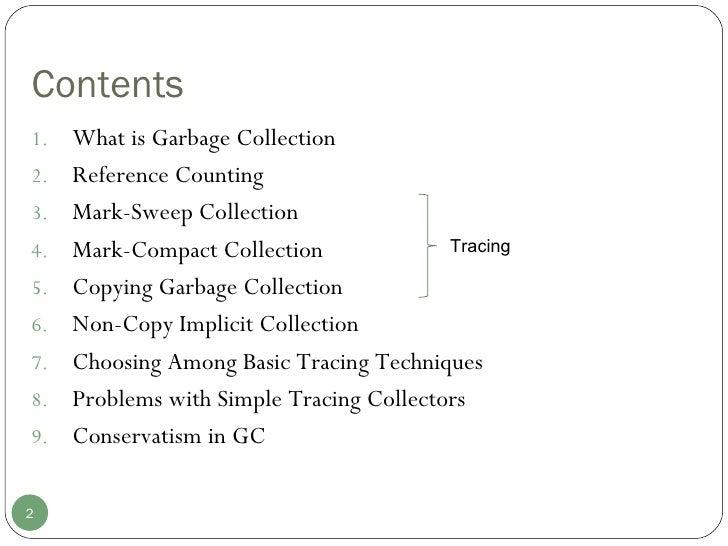 Contents <ul><li>What is Garbage Collection </li></ul><ul><li>Reference Counting </li></ul><ul><li>Mark-Sweep Collection <...