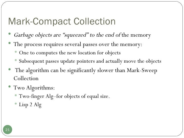 """Mark-Compact Collection <ul><li>Garbage objects are """"squeezed"""" to the end of  the memory  </li></ul><ul><li>The process re..."""