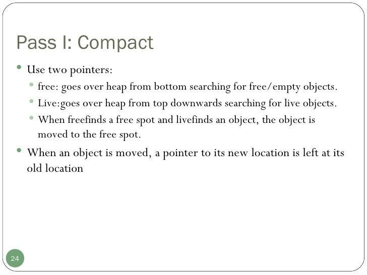 Pass I: Compact <ul><li>Use two pointers: </li></ul><ul><ul><li>free: goes over heap from bottom searching for free/empty ...