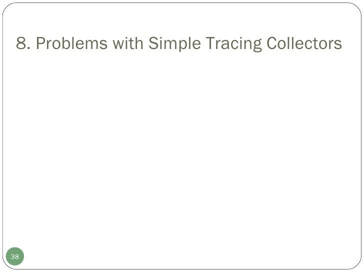 8. Problems with Simple Tracing Collectors