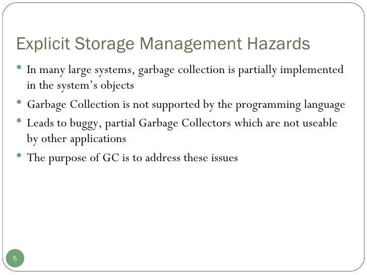 Explicit Storage Management Hazards <ul><li>In many large systems, garbage collection is partially implemented in the syst...