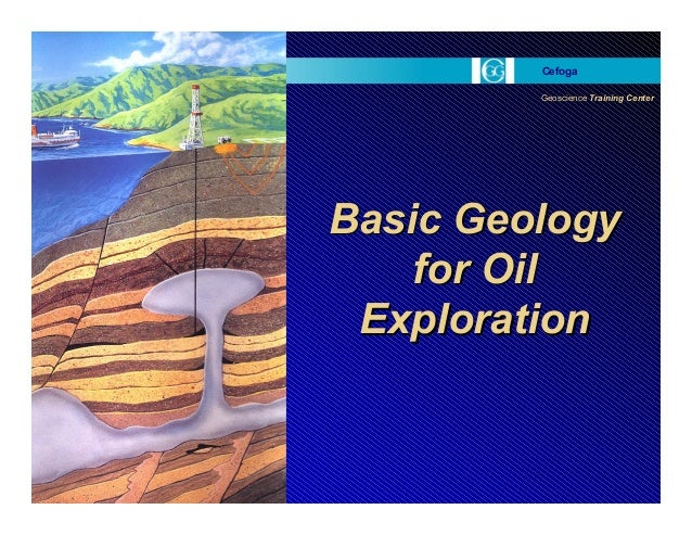 Geoscience Training Center Cefoga Basic Geology for Oil Exploration Basic Geology for Oil Exploration