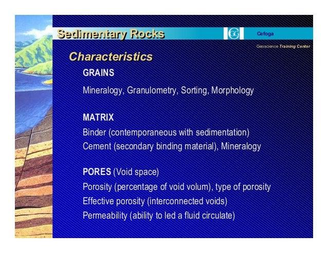 Geoscience Training Center Cefoga Sedimentary Rocks Characteristics Sedimentary Rocks Characteristics GRAINS Mineralogy, G...
