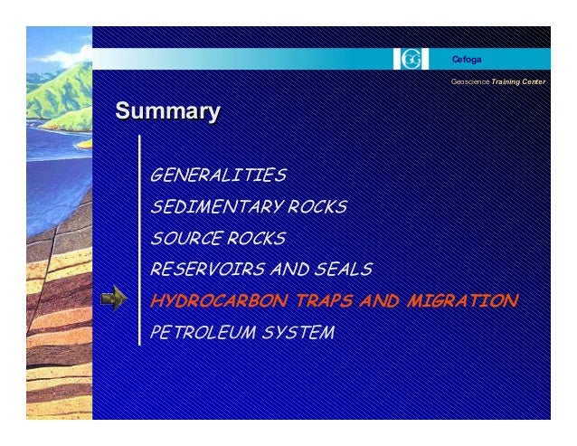 Geoscience Training Center Cefoga GENERALITIES SEDIMENTARY ROCKS SOURCE ROCKS RESERVOIRS AND SEALS HYDROCARBON TRAPS AND M...