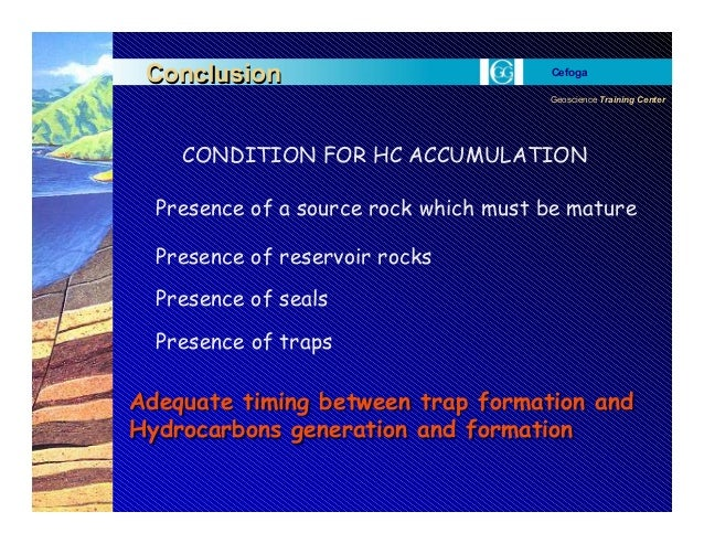 Geoscience Training Center Cefoga ConclusionConclusion CONDITION FOR HC ACCUMULATION Presence of a source rock which must ...