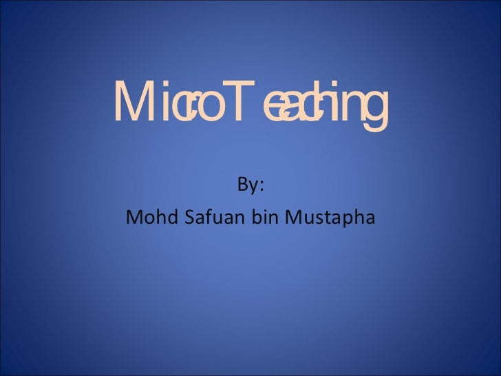 Micro Teaching  By: Mohd Safuan bin Mustapha