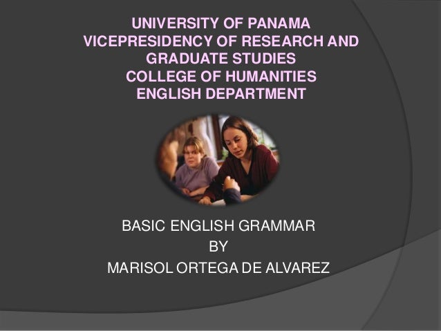 UNIVERSITY OF PANAMA VICEPRESIDENCY OF RESEARCH AND GRADUATE STUDIES COLLEGE OF HUMANITIES ENGLISH DEPARTMENT BASIC ENGLIS...