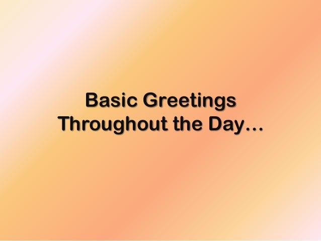 Basic greetings throughout the day basic greetingsthroughout the day m4hsunfo