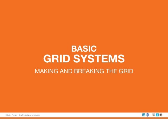BASIC GRID SYSTEMS making and breaking the grid © Fabio Arangio - Graphic designer & instructor