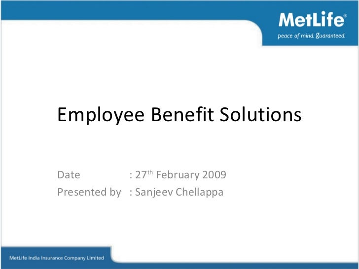 Employee Benefit Solutions Date : 27 th  February 2009 Presented by : Sanjeev Chellappa