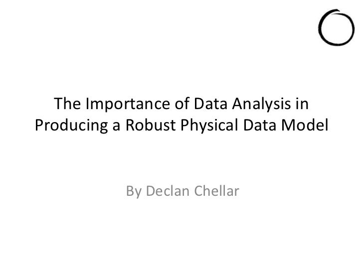 The Importance of Data Analysis in Producing a Robust Physical Data Model<br />By Declan Chellar<br />