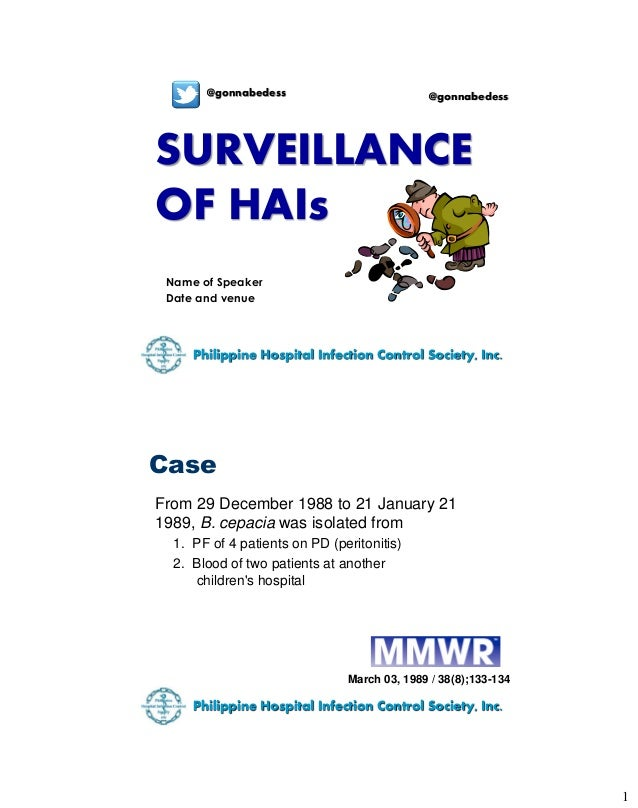 1 SURVEILLANCE OF HAIs Name of Speaker Date and venue @gonnabedess @gonnabedess Philippine Hospital Infection Control Soci...