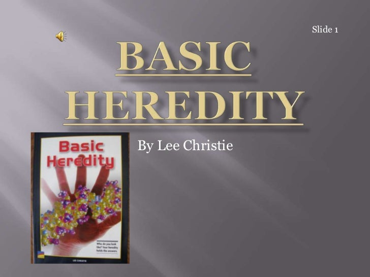Basic Heredity<br />By Lee Christie<br />Slide 1<br />