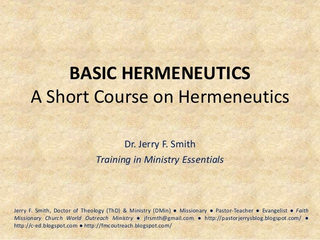 BASIC HERMENEUTICS A Short Course on Hermeneutics Dr. Jerry F. Smith Training in Ministry Essentials Jerry F. Smith, Docto...