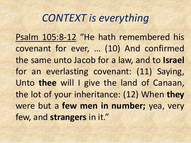"""CONTEXT is everything Psalm 105:8-12 """"He hath remembered his covenant for ever, … (10) And confirmed the same unto Jacob f..."""