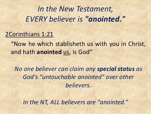 """In the New Testament, EVERY believer is """"anointed."""" 2Corinthians 1:21 """"Now he which stablisheth us with you in Christ, and..."""