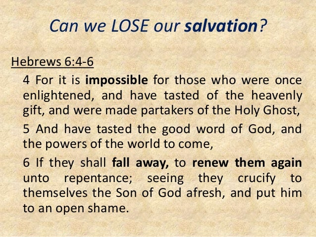 Can we LOSE our salvation? Hebrews 6:4-6 4 For it is impossible for those who were once enlightened, and have tasted of th...