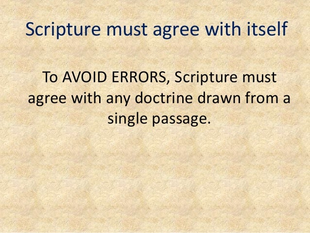 Scripture must agree with itself To AVOID ERRORS, Scripture must agree with any doctrine drawn from a single passage.