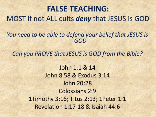 FALSE TEACHING: MOST if not ALL cults deny that JESUS is GOD You need to be able to defend your belief that JESUS is GOD C...