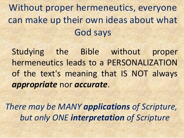 Without proper hermeneutics, everyone can make up their own ideas about what God says Studying the Bible without proper he...