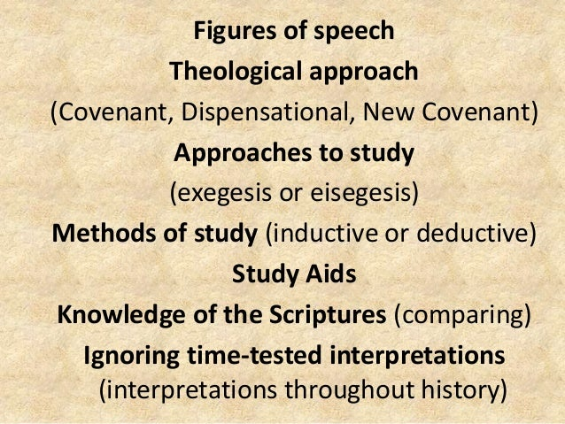 Figures of speech Theological approach (Covenant, Dispensational, New Covenant) Approaches to study (exegesis or eisegesis...