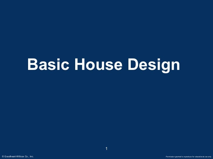 Basic House Design                                1© Goodheart-Willcox Co., Inc.         Permission granted to reproduce f...