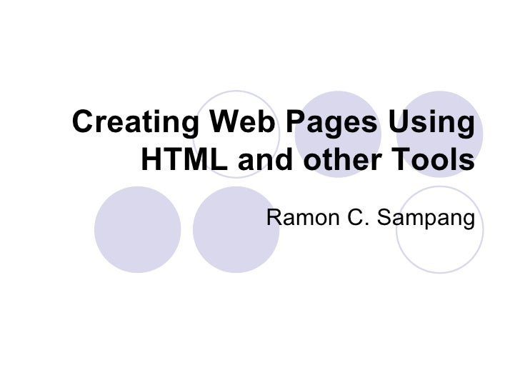 Creating Web Pages Using HTML and other Tools Ramon C. Sampang