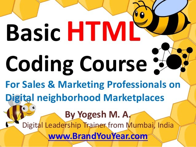 Basic HTML Coding Course For Sales & Marketing Professionals on Digital neighborhood Marketplaces By Yogesh M. A. Digital ...